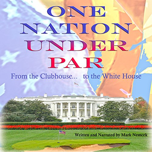 One Nation Under Par: From the Clubhouse, to the White House? audiobook cover art