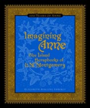 Imagining Anne: The Island Scrapbooks Of L Montgomery