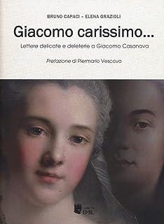 Giacomo carissimo... Lettere delicate e deleterie a Giacomo Casanova