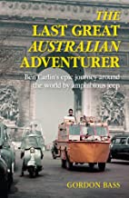 The Last Great Australian Adventurer: Ben Carlin's Epic Journey Around The World By Amphibious Jeep.