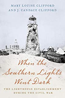 When the Southern Lights Went Dark: The Lighthouse Establishment During the Civil War
