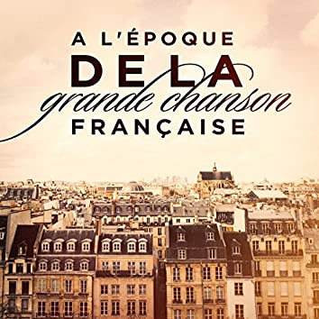 A l'époque de la grande chanson française