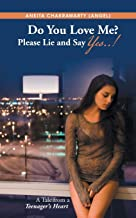 Do You Love Me? Please Lie and Say Yes..!: A Tale from a Teenager's Heart