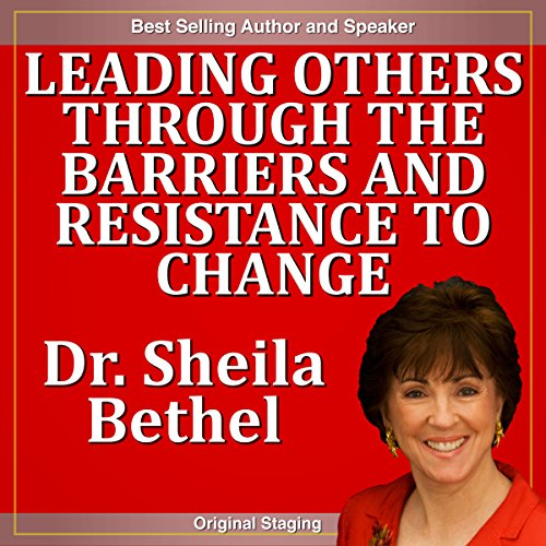 Leading Others Through the Barriers and Resistance to Change     The 30-Minute 'New Breed of Leader' Change Success Series              By:                                                                                                                                 Sheila Murray Bethel                           Length: 28 mins     Not rated yet     Overall 0.0