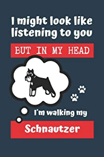 I MIGHT LOOK LIKE LISTENING TO YOU BUT IN MY HEAD I´M WALKING MY SCHNAUTZER: BLANK LINED DOG JOURNAL | Keep Track of Your ...