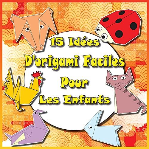 15 Idées D'origami Faciles Pour Les Enfants: Livre Pliage Papier | Contenu En Couleur | Origami Facile Enfant| Origami Animaux | Cahier De Vacances (Version En Anglais )