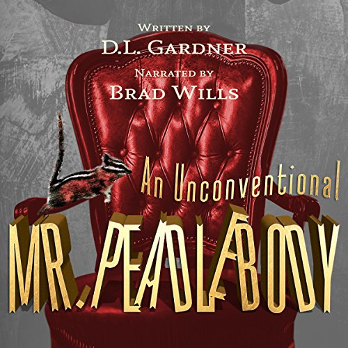 An Unconventional Mr. Peadlebody Audiobook By D.L. Gardner cover art