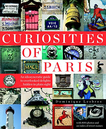 Compare Textbook Prices for Curiosities of Paris: An idiosyncratic guide to overlooked delights... hidden in plain sight THE NEW YORK RE Illustrated Edition ISBN 9781681371108 by Lesbros, Dominique,Beaver, Simon