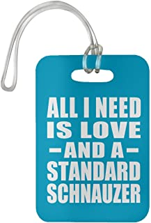 All I Need is Love and A Standard Schnauzer - Luggage Tag Bag-gage Suitcase Tag Durable - Dog Cat Owner Lover Memorial Turquoise Birthday Anniversary Valentine's Day Easter
