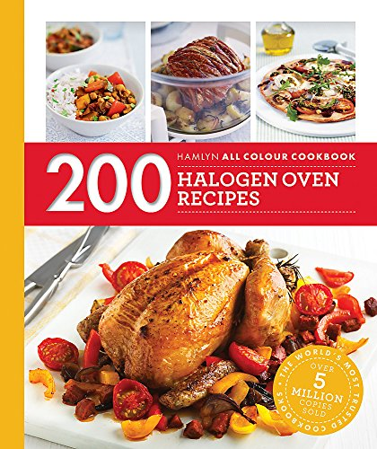 Hamlyn All Colour Cookery: 200 Halogen Oven Recipes: Hamlyn All Colour Cookbook