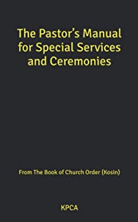 The Pastor's Manual for Special Services and Ceremonies: From The Book of Church Order (Kosin)