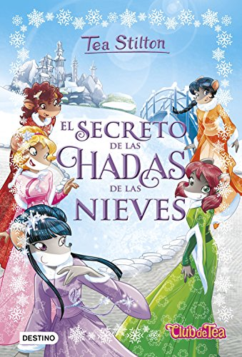 El secreto de las hadas de las nieves: 5 (Tea Stilton)