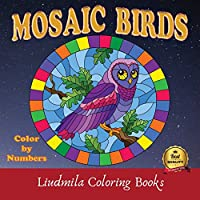 Mosaic Birds Color by Numbers: Mosaic Birds Color By Numbers: Coloring with numeric worksheets, Color by Numbers for Adults and Children with colored pencils.Advanced color By Numbers.