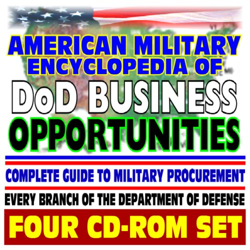 American Military Encyclopedia of DoD Business Opportunities - Complete Guide to Military Procurement, Selling Products and Services to the Defense Department - Contacts, Regulations (Four CD-ROM Set)