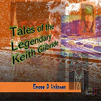 Tale of the Legendary Keith Gilbride