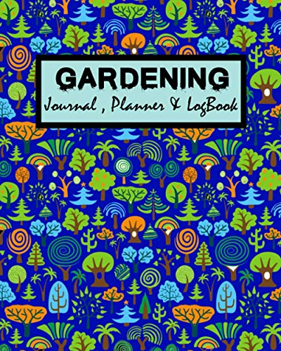 Gardening Journal Planner & Log book: 200 Pages Large Format LogBook to Keep Track and Record Everything About Your plants ( Watering , Fertilizing , ... For beginners Planner | . ( Blue Cover )