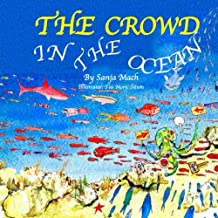 THE CROWD IN THE OCEAN: Things You Don't Know, Sea Creatures(Bedtime story picture book for kids ages 3-10)(shark,seal,blue whale,octopus,cuttlefish,jellyfish,mackerel,corals,the study of ocean life)
