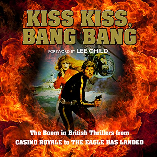 Kiss Kiss, Bang Bang: The Boom in British Thrillers from Casino Royale to The Eagle Has Landed audiobook cover art