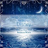 Deep Sleep Music - The Best of Disney: Relaxing Piano Covers (Instrumental Version)