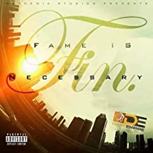 F.I.N. Fame Is Necessary [Explicit]