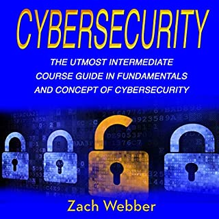 Cybersecurity, Volume 2     The Utmost Intermediate Course Guide in the Fundamentals and Concept of Cybersecurity              By:                                                                                                                                 Zach Webber                               Narrated by:                                                                                                                                 William Bahl                      Length: 1 hr and 35 mins     2 ratings     Overall 5.0