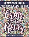 Mandala Fleurs Livre de Coloriage pour adultes: 50 Mandalas avec citations motivantes, messages positifs, pensées positives a colorier !
