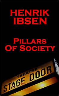 Henrik Iibsen - Pillars of Society: A Classic Play from the Father of Theatre