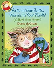 Ants in Your Pants, Worms in Your Plants!: (Gilbert Goes Green)