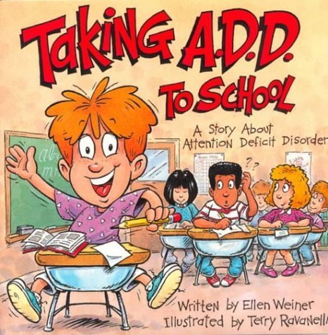 [Taking A.D.D. to School: A School Story about Attention Deficit Disorder] [By: Weiner, Ellen] [January, 2011]