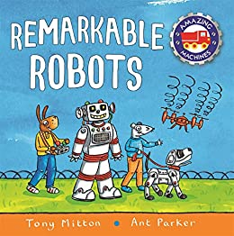 Amazing Machines: Remarkable Robots by [Tony Mitton]