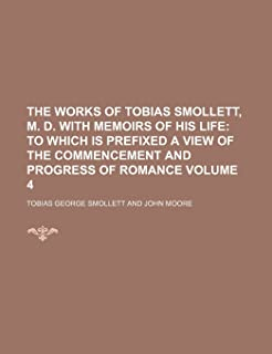The Works of Tobias Smollett, M. D. with Memoirs of His Life Volume 4; To Which Is Prefixed a View of the Commencement and...