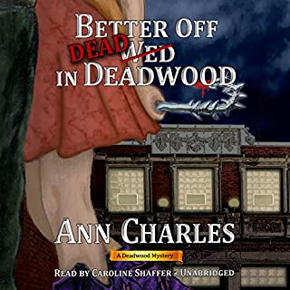 Better off Dead in Deadwood     Deadwood, Book 4              By:                                                                                                                                 Ann Charles                               Narrated by:                                                                                                                                 Caroline Shaffer                      Length: 13 hrs and 29 mins     202 ratings     Overall 4.6
