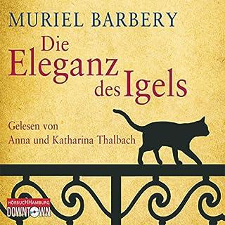 Die Eleganz des Igels                   Autor:                                                                                                                                 Muriel Barbery                               Sprecher:                                                                                                                                 Anna Thalbach,                                                                                        Katharina Thalbach                      Spieldauer: 6 Std. und 44 Min.     406 Bewertungen     Gesamt 4,3