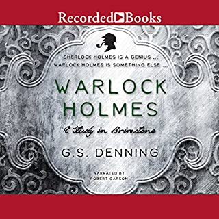Warlock Holmes     A Study in Brimstone              By:                                                                                                                                 G. S. Denning                               Narrated by:                                                                                                                                 Robert Garson                      Length: 9 hrs and 54 mins     2,009 ratings     Overall 4.0