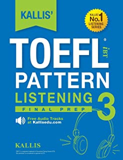 Kallis' TOEFL Ibt Pattern Listening 3: Final Prep (College Test Prep 2016 + Study Guide Book + Practice Test + Skill Building - TOEFL Ibt 2016)