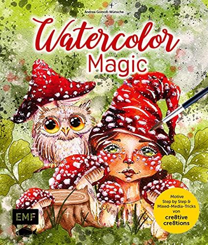 Watercolor Magic: Fantasievolle Motive Step by Step malen – Mit allen Aquarell-Grundlagen und Mixed-Media-Tricks (German Edition)