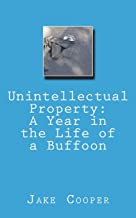 Unintellectual Property: A Year in the Life of a Buffoon
