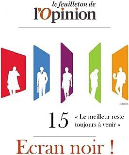 Ecran noir ! Episode 15 - Le meilleur reste toujours à venir (French Edition)