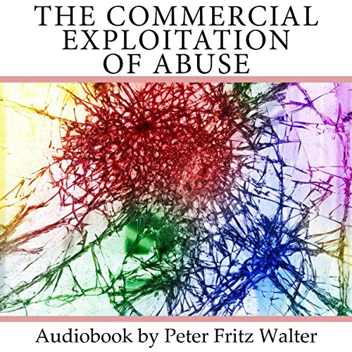 The Commercial Exploitation of Abuse: A Study on Policy audiobook cover art