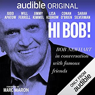 Hi Bob!                   Written by:                                                                                                                                 Bob Newhart                               Narrated by:                                                                                                                                 Will Ferrell,                                                                                        Jimmy Kimmel,                                                                                        Lisa Kudrow,                   and others                 Length: 3 hrs and 34 mins     18 ratings     Overall 4.7