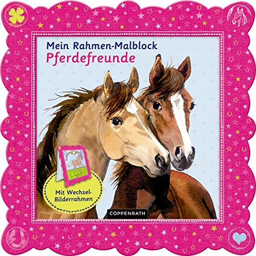Mein Rahmen-Malblock Pferdefreunde: Mit Wechsel-Bilderrahmen