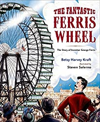 Image: The Fantastic Ferris Wheel: The Story of Inventor George Ferris | Kindle Edition | Print length: 42 pages | by Betsy Harvey Kraft (Author), Steven Salerno (Illustrator). Publisher: Henry Holt and Co. (BYR) (October 13, 2015)