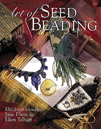 Art of Seed Beading by Elizabeth Gourley (1999-05-02)