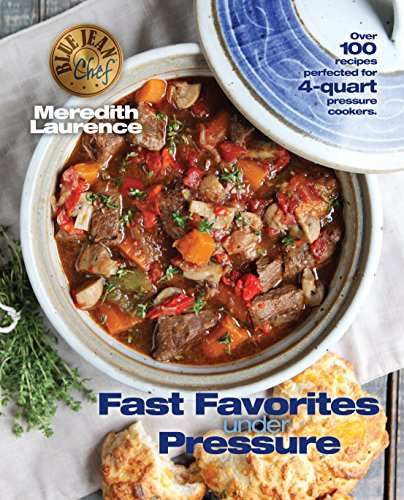 Fast Favorites Under Pressure: 4-Quart Pressure Cooker and Instant Pot ™ Recipes, Tips for Fast and Easy Meals by Blue Jean Chef, Meredith Laurence (The Blue Jean Chef) (English Edition)