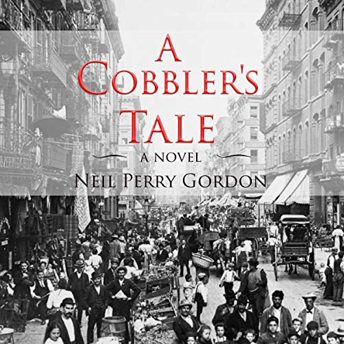 A Cobbler's Tale Audiobook By Neil Perry Gordon cover art