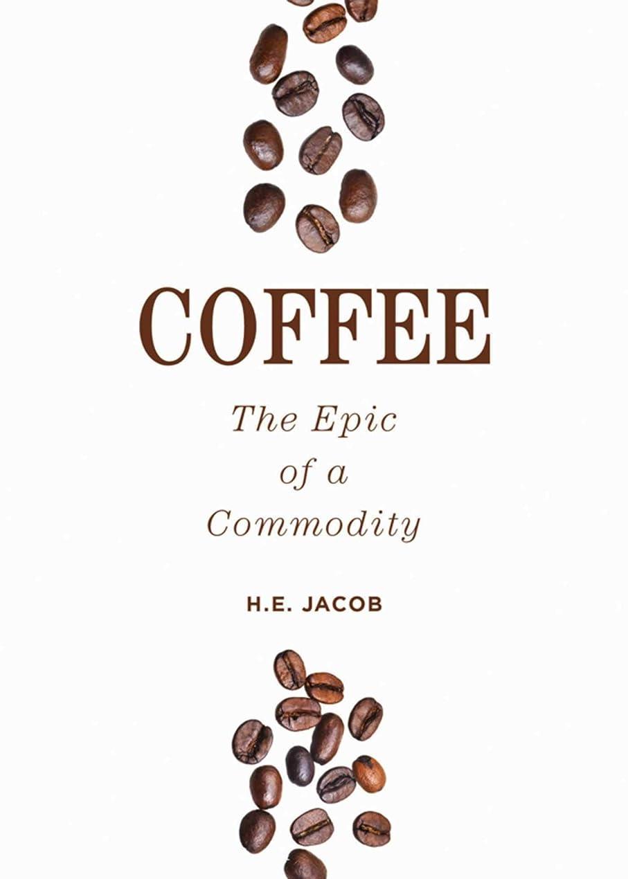 ワーディアンケース抑圧する起きろCoffee: The Epic of a Commodity (English Edition)