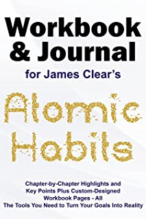 Journal and Workbook for James Clear's Atomic Habits: Chapter-by-Chapter Highlights and Key Points plus Custom-Designed Wo...
