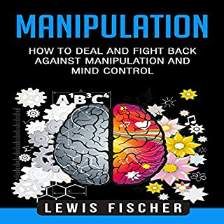 Manipulation: How to Deal and Fight Back Against Manipulation and Mind Control cover art