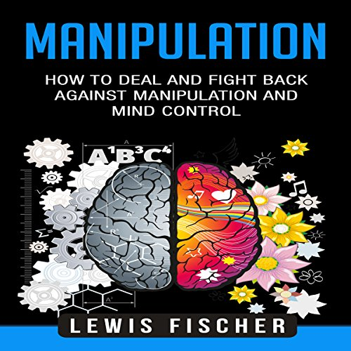 Manipulation: How to Deal and Fight Back Against Manipulation and Mind Control audiobook cover art