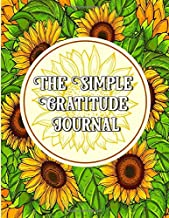 The Simple Gratitude Journal: Words of Devotion and Thankfulness: An Inspirational Daily Abundance Gratitude Journals to Write In for Men | Sunflower Design
